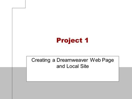 Project 1 Creating a Dreamweaver Web Page and Local Site.