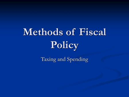 Methods of Fiscal Policy Taxing and Spending. I. Review: Monetary Policy Monetary Policy = Actions by the FED to increase or decrease the money supply.