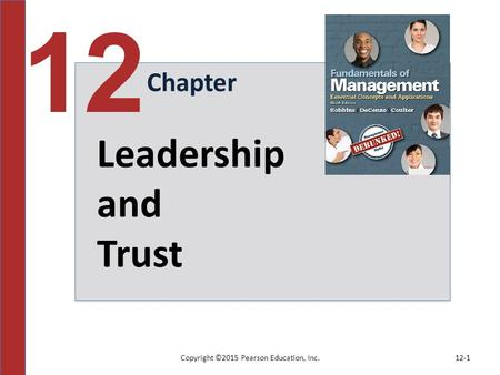 Copyright ©2015 Pearson Education, Inc.12-1 Chapter 12 Leadership and Trust.