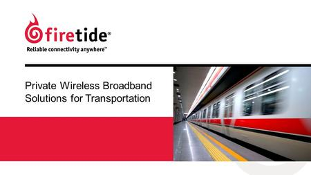 Private Wireless Broadband Solutions for Transportation.