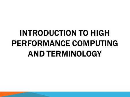 INTRODUCTION TO HIGH PERFORMANCE COMPUTING AND TERMINOLOGY.