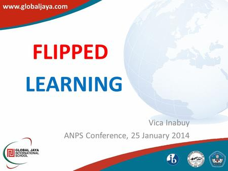 FLIPPED Vica Inabuy ANPS Conference, 25 January 2014 LEARNING.