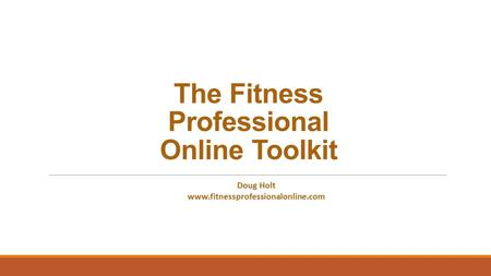 The Fitness Professional Online Toolkit Doug Holt www.fitnessprofessionalonline.com.