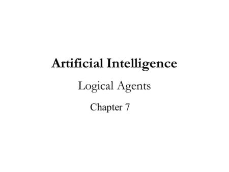 Artificial Intelligence Logical Agents Chapter 7.