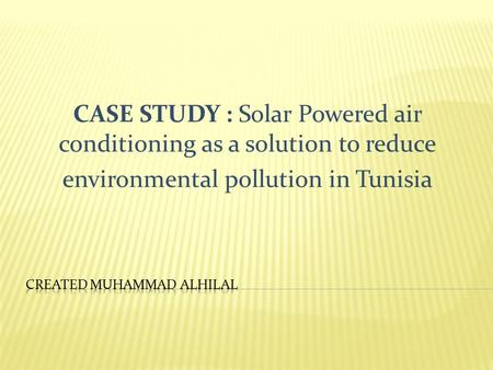 CASE STUDY : Solar Powered air conditioning as a solution to reduce environmental pollution in Tunisia.