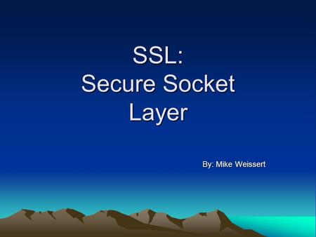 SSL: Secure Socket Layer By: Mike Weissert. Overview Definition History & Background SSL Assurances SSL Session Problems Attacks & Defenses.