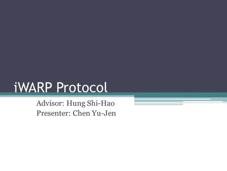 IWARP Protocol Advisor: Hung Shi-Hao Presenter: Chen Yu-Jen.