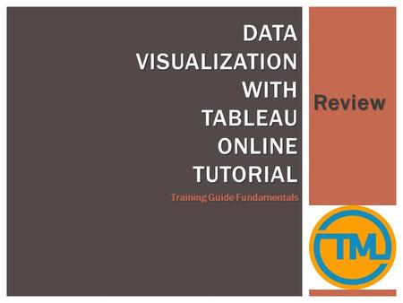 Review DATA VISUALIZATION WITH TABLEAU ONLINE TUTORIAL Training Guide Fundamentals.