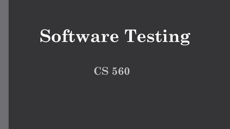 Software Testing CS 560. Software testing strategies A strategic approach to testing  Functionality meets the requirements that guided its design. 