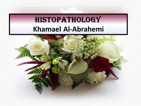 Histopathology Khamael Al-Abrahemi. Introduction of Histopathology Histopathology The study of the anatomical,chemical, and physiological alterations.