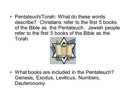 Pentateuch/Torah: What do these words describe? Christians refer to the first 5 books of the Bible as the Pentateuch. Jewish people refer to the first.