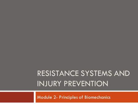 RESISTANCE SYSTEMS AND INJURY PREVENTION Module 2- Principles of Biomechanics.