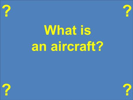 What is an aircraft? ? ?? ?. Source:
