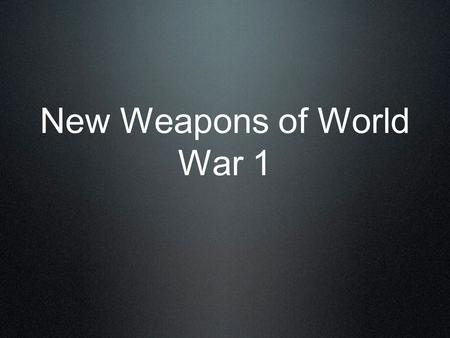 New Weapons of World War 1. Objectives: 95.List new weapons introduced in World War I. 96.Explain why new weapons led to such large numbers of casualties.