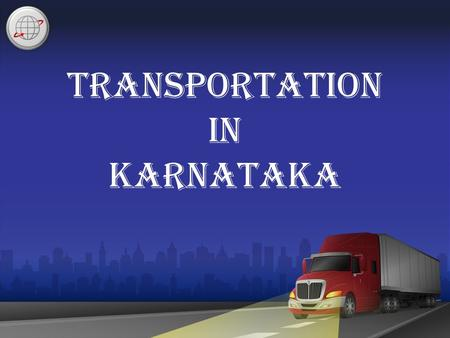Transportation in Karnataka. Transportation : Importance to Economy Physical supply of products/mobility of labor Allows production/consumption of products.
