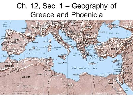 Ch. 12, Sec. 1 – Geography of Greece and Phoenicia.