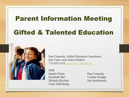 Parent Information Meeting Gifted & Talented Education Pam Cernocky, Gifted Education Coordinator Eau Claire Area School District 715-852-3110,