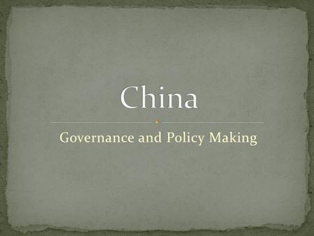 Governance and Policy Making. States that China is under the Communist Party's Leadership Last 50 years: many changes have been made Reflective of leader.