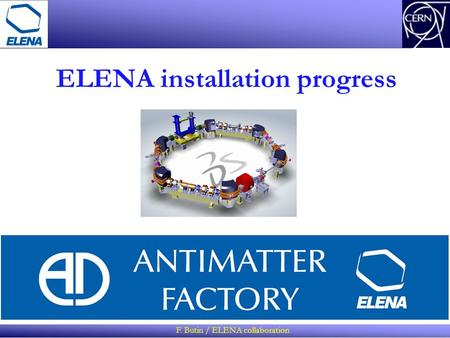 ELENA installation progress F. Butin / ELENA collaboration.