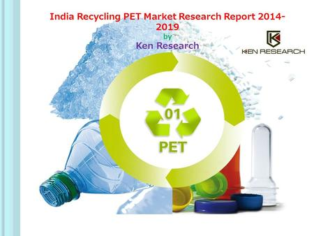 India Recycling PET Market Research Report 2014- 2019 by Ken Research.