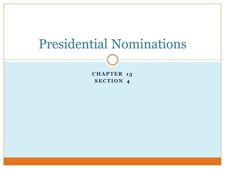 CHAPTER 13 SECTION 4 Presidential Nominations. Starter.
