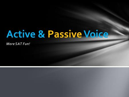 More SAT Fun! Active & Passive Voice. The Subject of a Sentence Whom or what the sentence is about To determine the subject of a sentence, first isolate.