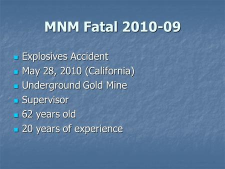 MNM Fatal 2010-09 Explosives Accident Explosives Accident May 28, 2010 (California) May 28, 2010 (California) Underground Gold Mine Underground Gold Mine.