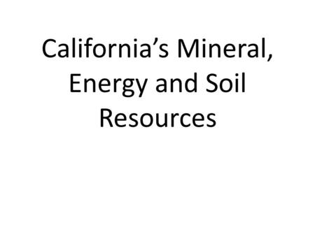 California's Mineral, Energy and Soil Resources. Geology of California Some of the features of the California landscape formed as the result of tectonic.