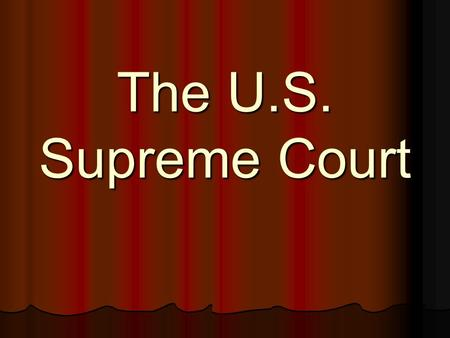 The U.S. Supreme Court. The Court Currently 9 judges called justices Currently 9 judges called justices 1 Chief Justice (this is expressed in Constitution)