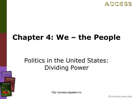 © 2008  Chapter 4: We – the People Politics in the United States: Dividing Power.