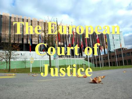 The European Court of Justice EU Institutions The European Commission The European Parliament The Council of the European Union The European Court of.
