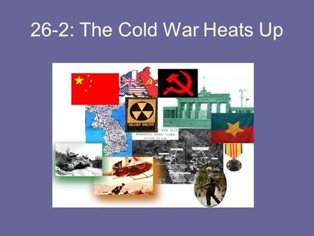 26-2: The Cold War Heats Up. WHICH SIDE DID THE U.S. SUPPRORT AND WHY? CIVIL WAR IN CHINA U.S. SUPPORTS THE NATIONALISTS, LED BY CHIANG KAI-SHEK, BECAUSE.