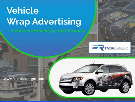 Vehicle Wrap Advertising – A Good Investment for Your Business www.forerunnersigns.com.