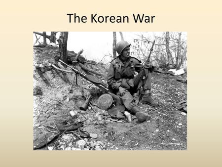 The Korean War. Question What happened to Korea after WWII?