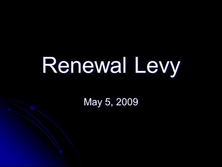 Renewal Levy May 5, 2009. Woodridge Local School District Renewal Levy 10.01 Mills Continues Collection of $5,271,549 Combined Two Emergency Levies That.