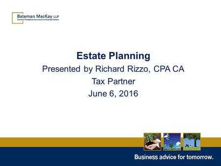 Estate Planning Presented by Richard Rizzo, CPA CA Tax Partner June 6, 2016.