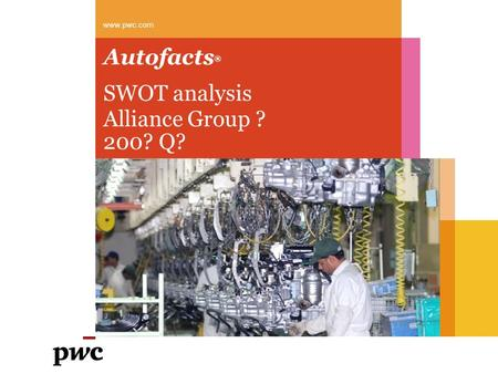 01 Autofacts 2011 Q1 Autofacts ® www.pwc.com SWOT analysis Alliance Group ? 200? Q?