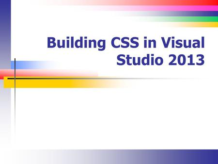 Building CSS in Visual Studio 2013. Slide 2 Introduction Using the different HTML (and other) Visual Studio Editors CSS tools.