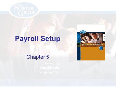 Payroll Setup Chapter 5. PAGE REF #CHAPTER 5: Payroll Setup SLIDE # 2 2 Objectives Activate the payroll feature and configure payroll preferences Set.