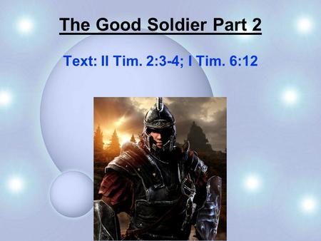 The Good Soldier Part 2 Text: II Tim. 2:3-4; I Tim. 6:12.