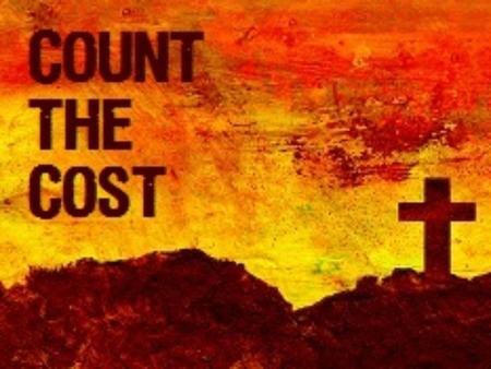 TITLE: Count the cost before entering TEXT: Luke 14:25-35 THEME: The believer should count the cost of discipleship before committing himself to Christ.