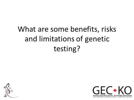 What are some benefits, risks and limitations of genetic testing?