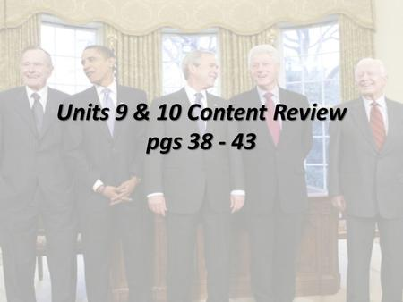Units 9 & 10 Content Review pgs 38 - 43. 1970 to Present: TIMELINE – pg 38 Resignation of Nixon Resignation of Nixon – 1974 Camp David Accords (Carter)