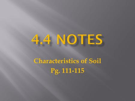 Characteristics of Soil Pg. 111-115.  any disintegrated surface material, both natural and artificial, that lies on or near the earth's surface.  Naturally.