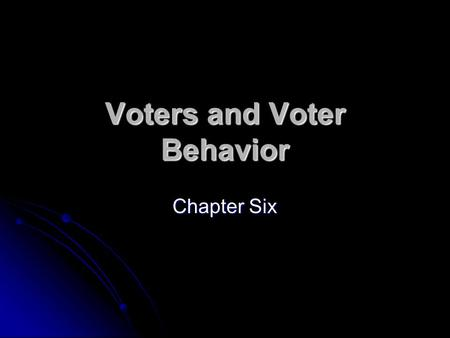 Voters and Voter Behavior Chapter Six. The Right to Vote Section One.
