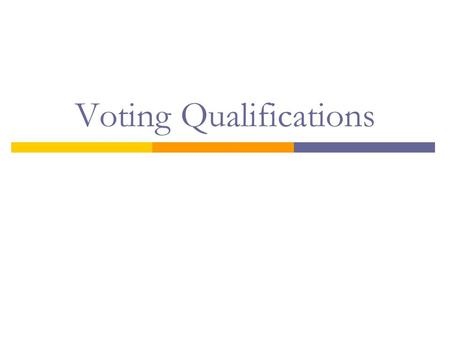 Voting Qualifications. Universal Requirements  Citizenship Aliens are generally denied the right to vote However, nothing in the constitution says that.