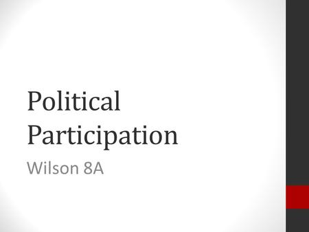 Political Participation Wilson 8A. Objective Questions Who Governs? Who votes, who doesn't? Why do some people participate at higher rates than others?