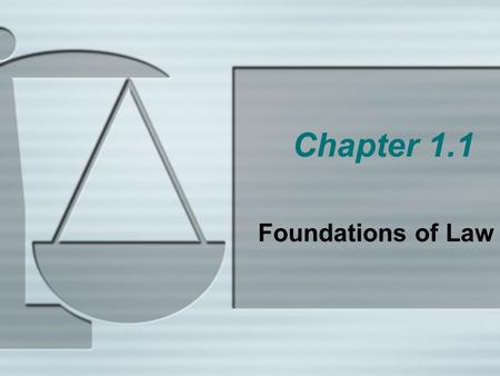 Chapter 1.1 Foundations of Law.