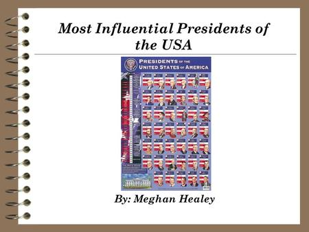 Most Influential Presidents of the USA By: Meghan Healey.