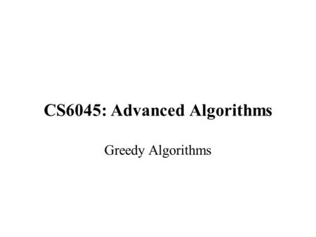 CS6045: Advanced Algorithms Greedy Algorithms. Main Concept –Divide the problem into multiple steps (sub-problems) –For each step take the best choice.